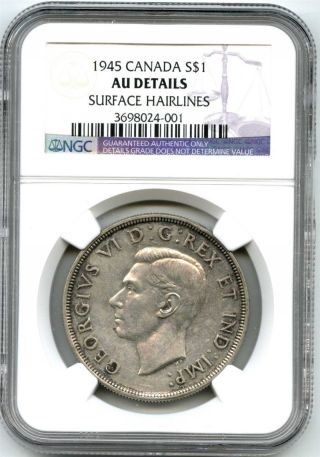 1945 Ngc Au Details Canada $1 Silver Dollar Surface Hairlines photo