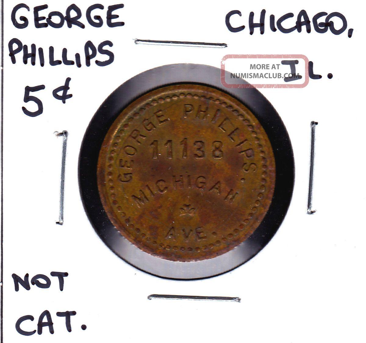 Uncataloged George Phillips,  Chicago,  Illinois 5 Cents Merchant Token Exonumia photo