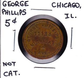Uncataloged George Phillips,  Chicago,  Illinois 5 Cents Merchant Token photo