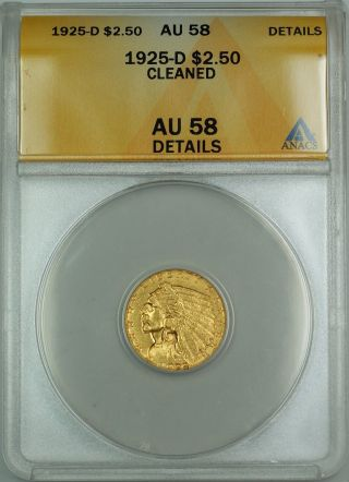 1925 - D $2.  50 Indian Quarter Eagle Gold Coin Anacs Au - 58 Details Cleaned photo