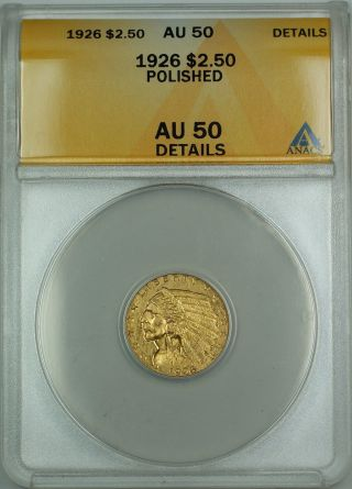 1926 $2.  50 Indian Quarter Eagle Gold Coin Anacs Au - 50 Details Polished photo