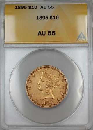 1895 $10 Liberty Gold Eagle Coin Anacs Au - 55 photo