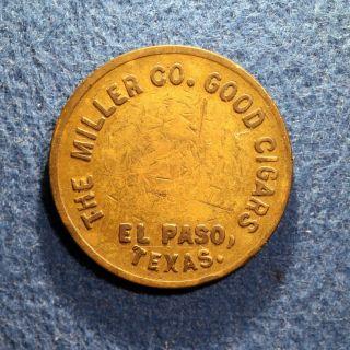 Scarce Texas Token - The Miller Co. ,  Good Cigars,  Gf 5¢ Cigar,  El Paso,  Tex. photo