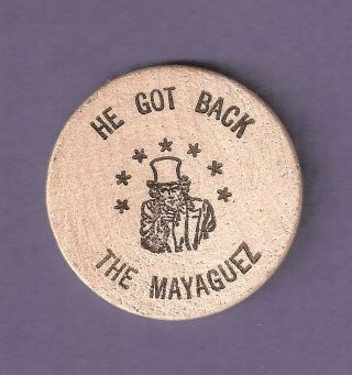 He Got Back The Mayaguez Gerald R Ford 1975 Dallas 38th President Wooden Nickel photo